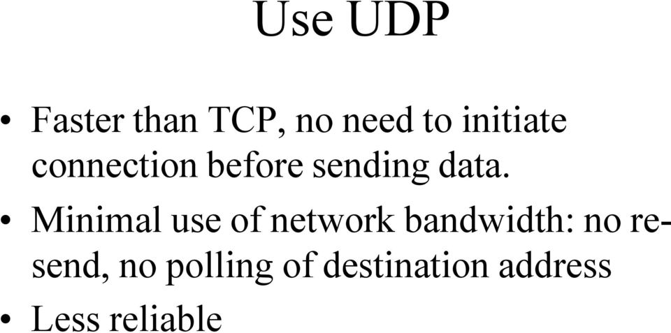 Minimal use of network bandwidth: no