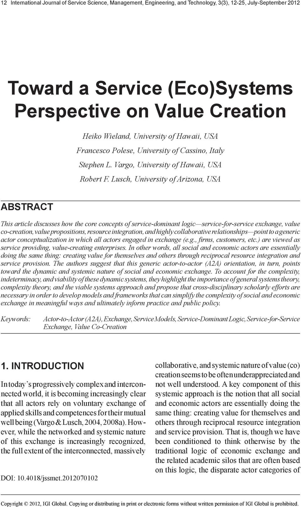 Lusch, University of Arizona, USA ABSTRACT This article discusses how the core concepts of service-dominant logic service-for-service exchange, value co-creation, value propositions, resource