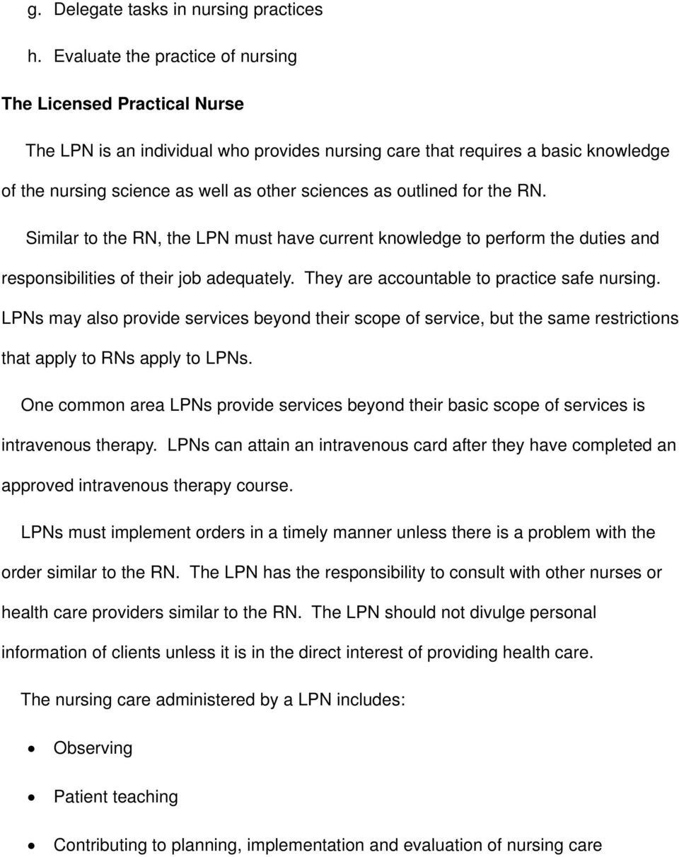 outlined for the RN. Similar to the RN, the LPN must have current knowledge to perform the duties and responsibilities of their job adequately. They are accountable to practice safe nursing.