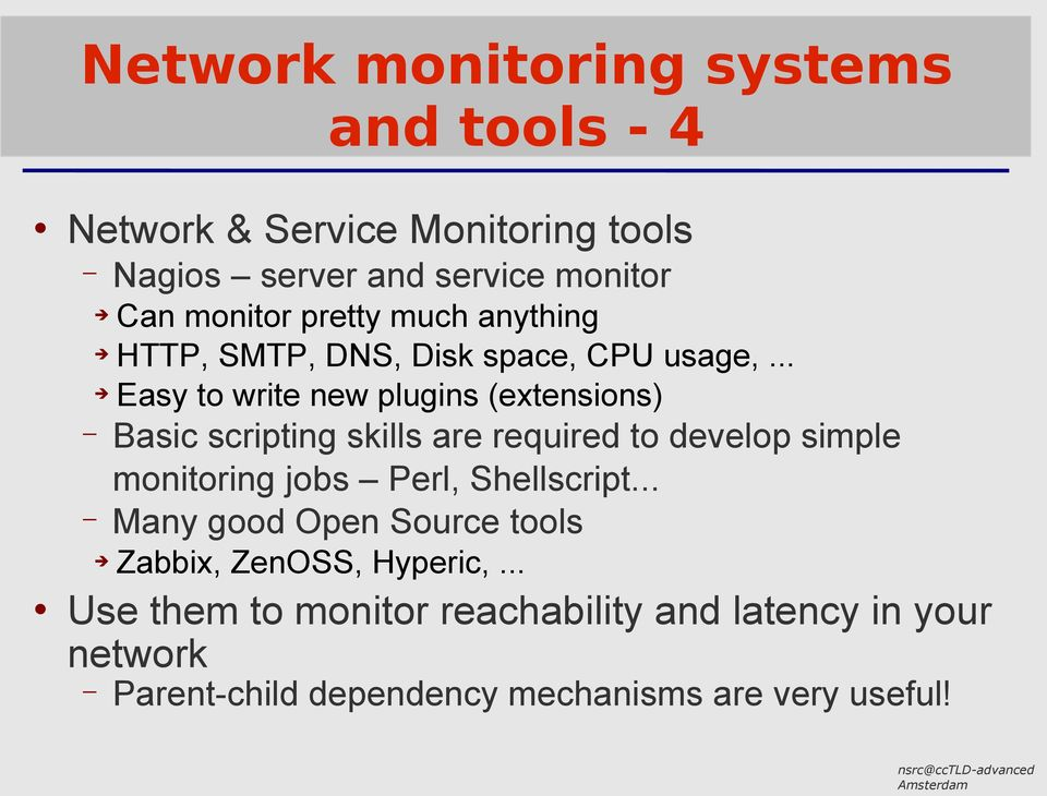 .. Easy to write new plugins (extensions) Basic scripting skills are required to develop simple monitoring jobs Perl,