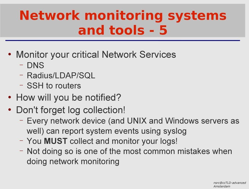 Every network device (and UNIX and Windows servers as well) can report system events using