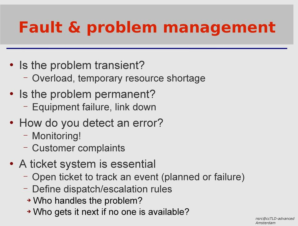 Equipment failure, link down How do you detect an error? Monitoring!
