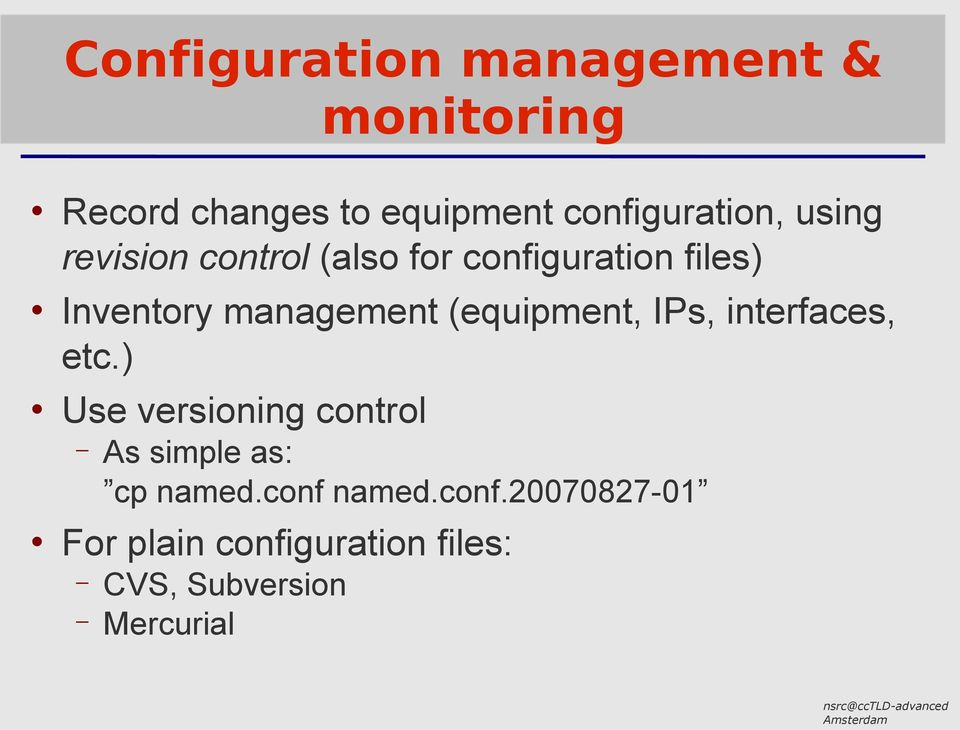 (equipment, IPs, interfaces, etc.) Use versioning control As simple as: cp named.