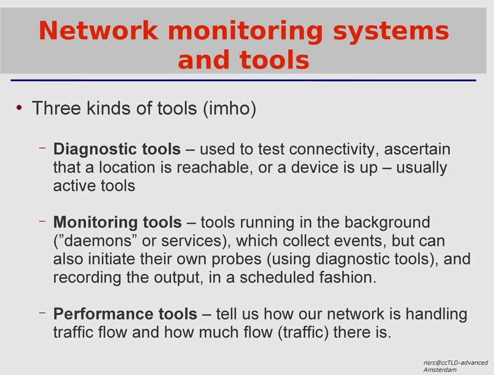 services), which collect events, but can also initiate their own probes (using diagnostic tools), and recording the output,