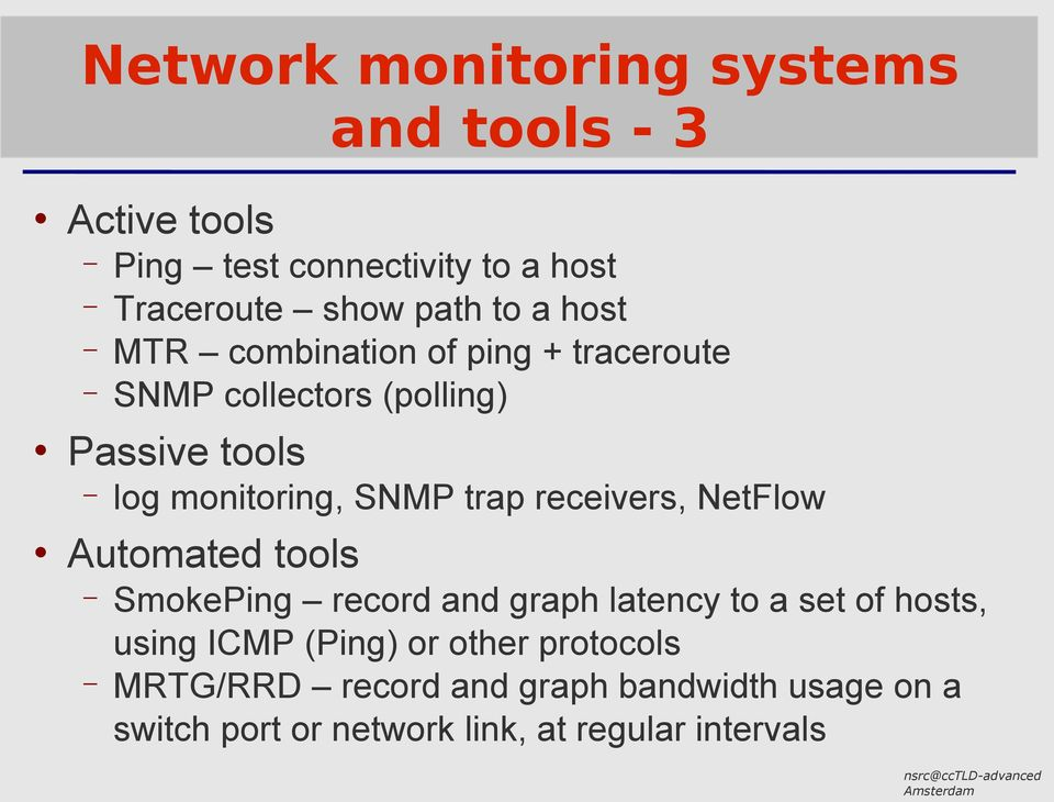 receivers, NetFlow Automated tools SmokePing record and graph latency to a set of hosts, using ICMP (Ping) or