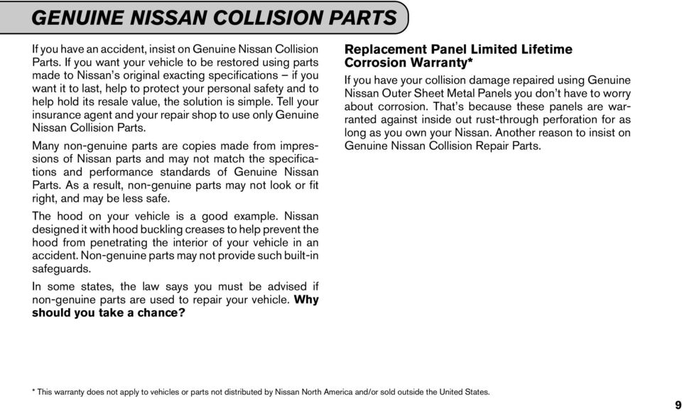 the solution is simple. Tell your insurance agent and your repair shop to use only Genuine Nissan Collision Parts.