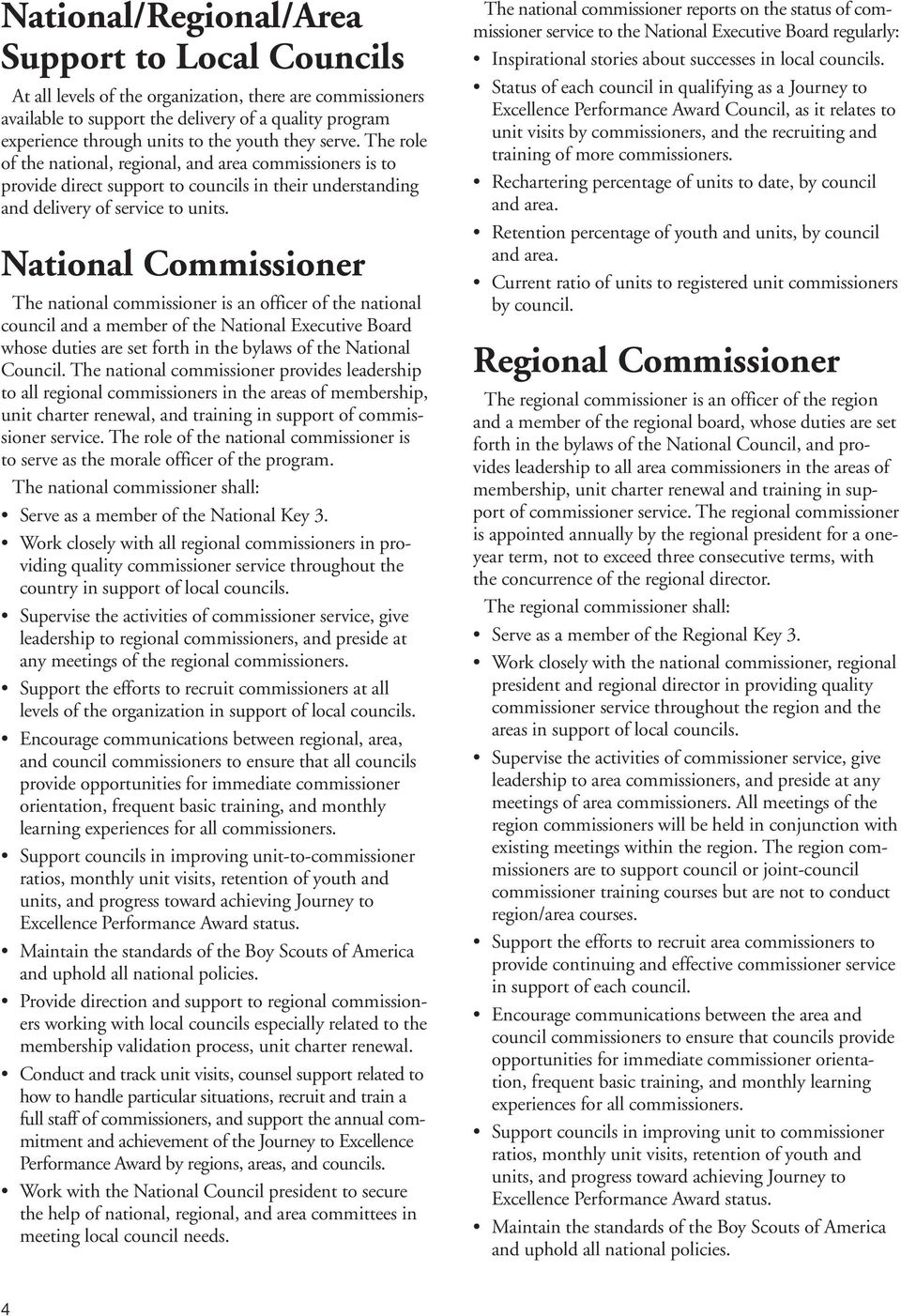 National Commissioner The national commissioner is an officer of the national council and a member of the National Executive Board whose duties are set forth in the bylaws of the National Council.