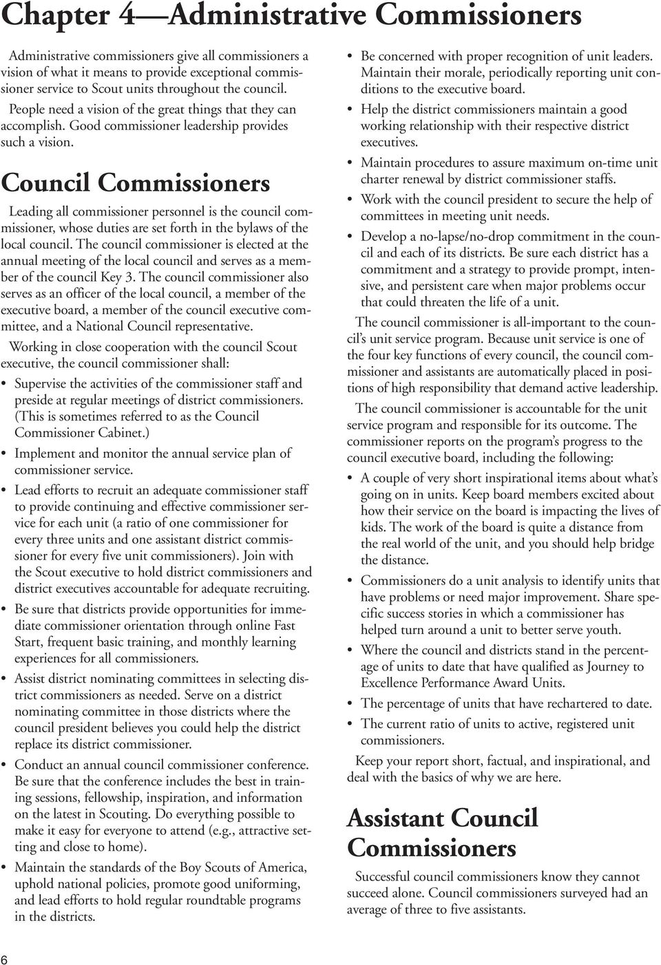 Council Commissioners Leading all commissioner personnel is the council commissioner, whose duties are set forth in the bylaws of the local council.
