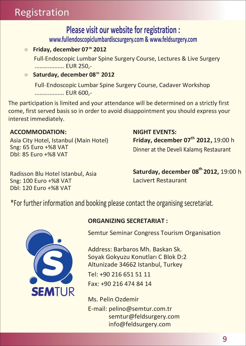 .. EUR 250,- o Saturday, december 08 th 2012 Full-Endoscopic Lumbar Spine Surgery Course, Cadaver Workshop.