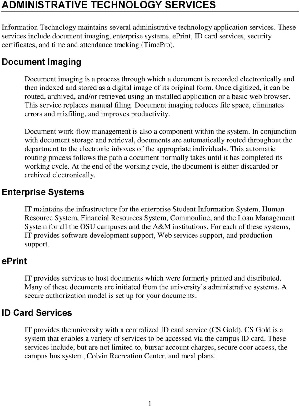 Document Imaging Document imaging is a process through which a document is recorded electronically and then indexed and stored as a digital image of its original form.