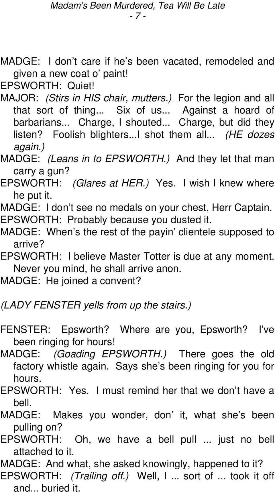 ) And they let that man carry a gun? EPSWORTH: (Glares at HER.) Yes. I wish I knew where he put it. MADGE: I don t see no medals on your chest, Herr Captain. EPSWORTH: Probably because you dusted it.