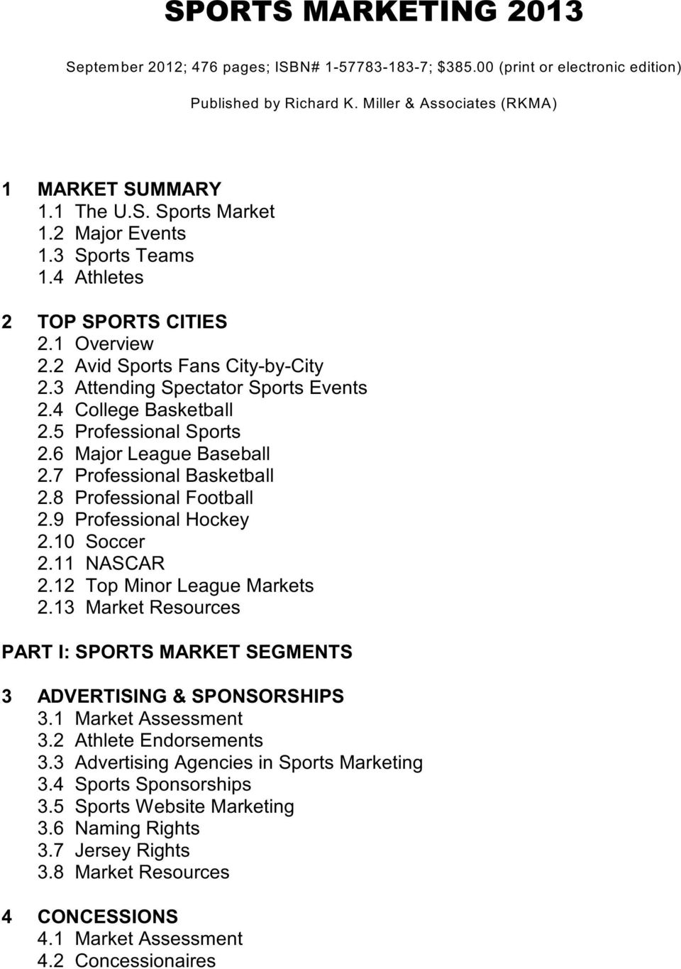 6 Major League Baseball 2.7 Professional Basketball 2.8 Professional Football 2.9 Professional Hockey 2.10 Soccer 2.11 NASCAR 2.12 Top Minor League Markets 2.
