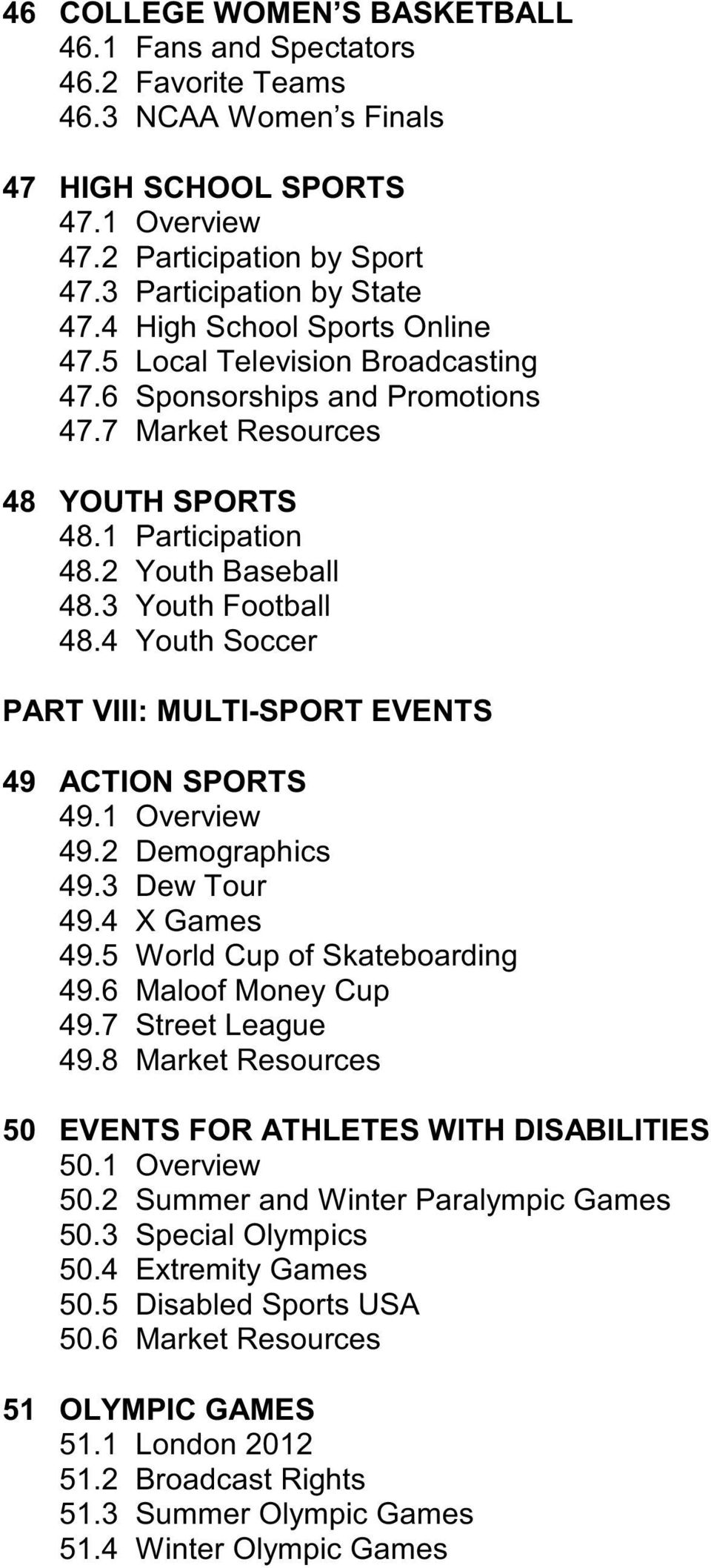 4 Youth Soccer PART VIII: MULTI-SPORT EVENTS 49 ACTION SPORTS 49.1 Overview 49.2 Demographics 49.3 Dew Tour 49.4 X Games 49.5 World Cup of Skateboarding 49.6 Maloof Money Cup 49.7 Street League 49.
