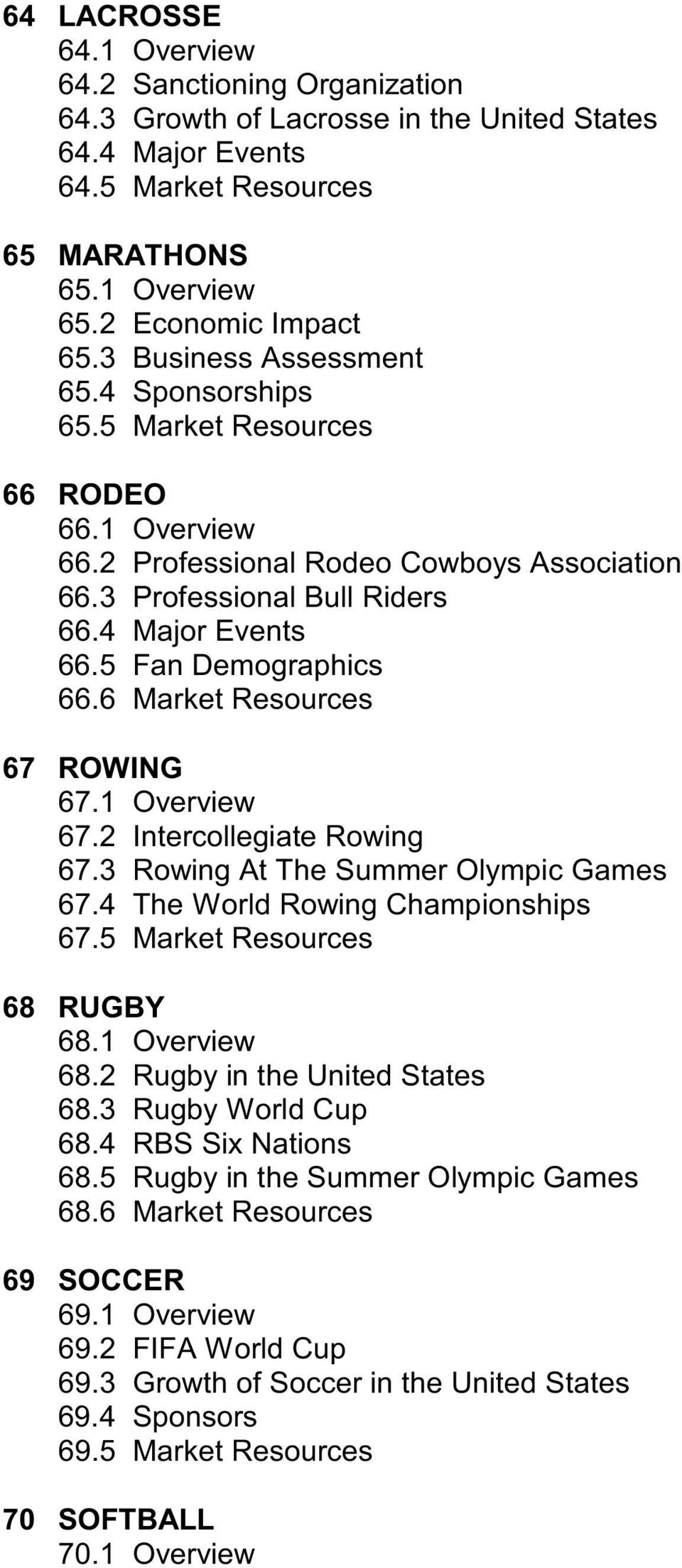 5 Fan Demographics 66.6 Market Resources 67 ROWING 67.1 Overview 67.2 Intercollegiate Rowing 67.3 Rowing At The Summer Olympic Games 67.4 The World Rowing Championships 67.