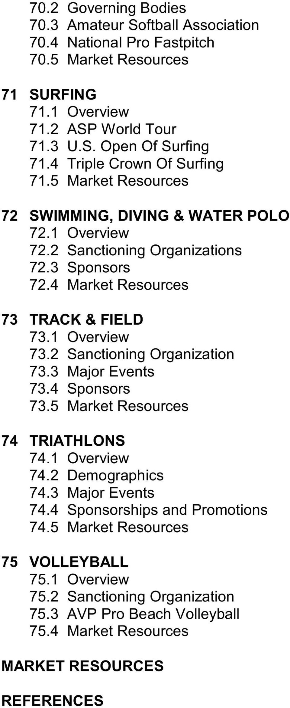 4 Market Resources 73 TRACK & FIELD 73.1 Overview 73.2 Sanctioning Organization 73.3 Major Events 73.4 Sponsors 73.5 Market Resources 74 TRIATHLONS 74.1 Overview 74.