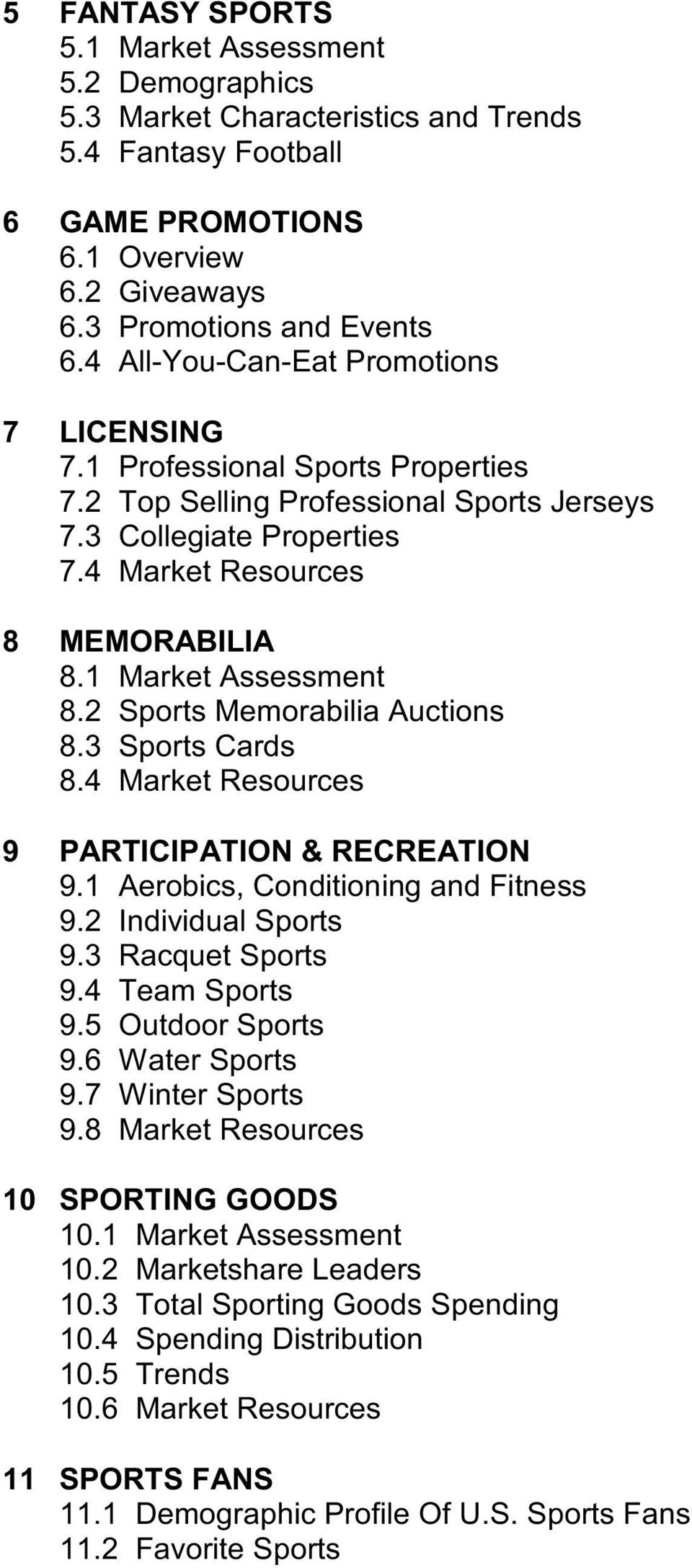 1 Market Assessment 8.2 Sports Memorabilia Auctions 8.3 Sports Cards 8.4 Market Resources 9 PARTICIPATION & RECREATION 9.1 Aerobics, Conditioning and Fitness 9.2 Individual Sports 9.