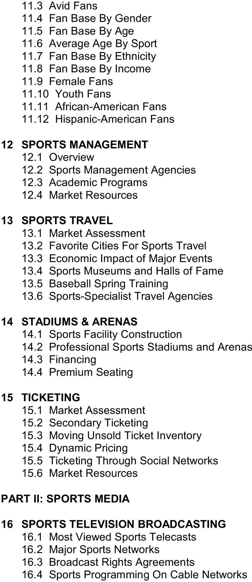 1 Market Assessment 13.2 Favorite Cities For Sports Travel 13.3 Economic Impact of Major Events 13.4 Sports Museums and Halls of Fame 13.5 Baseball Spring Training 13.