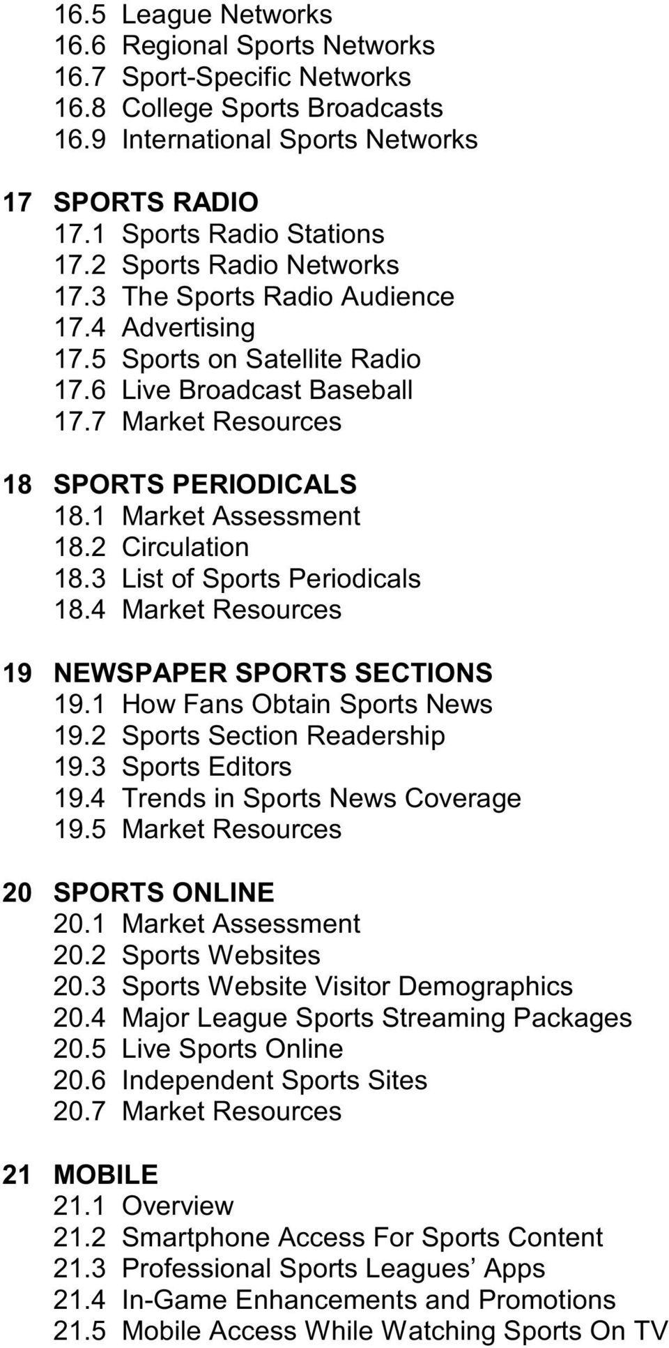 1 Market Assessment 18.2 Circulation 18.3 List of Sports Periodicals 18.4 Market Resources 19 NEWSPAPER SPORTS SECTIONS 19.1 How Fans Obtain Sports News 19.2 Sports Section Readership 19.