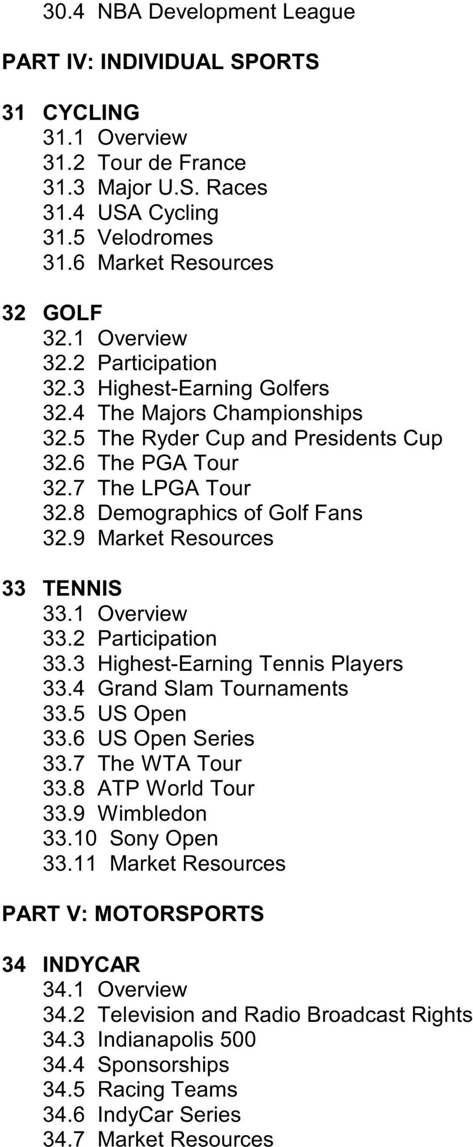 9 Market Resources 33 TENNIS 33.1 Overview 33.2 Participation 33.3 Highest-Earning Tennis Players 33.4 Grand Slam Tournaments 33.5 US Open 33.6 US Open Series 33.7 The WTA Tour 33.8 ATP World Tour 33.