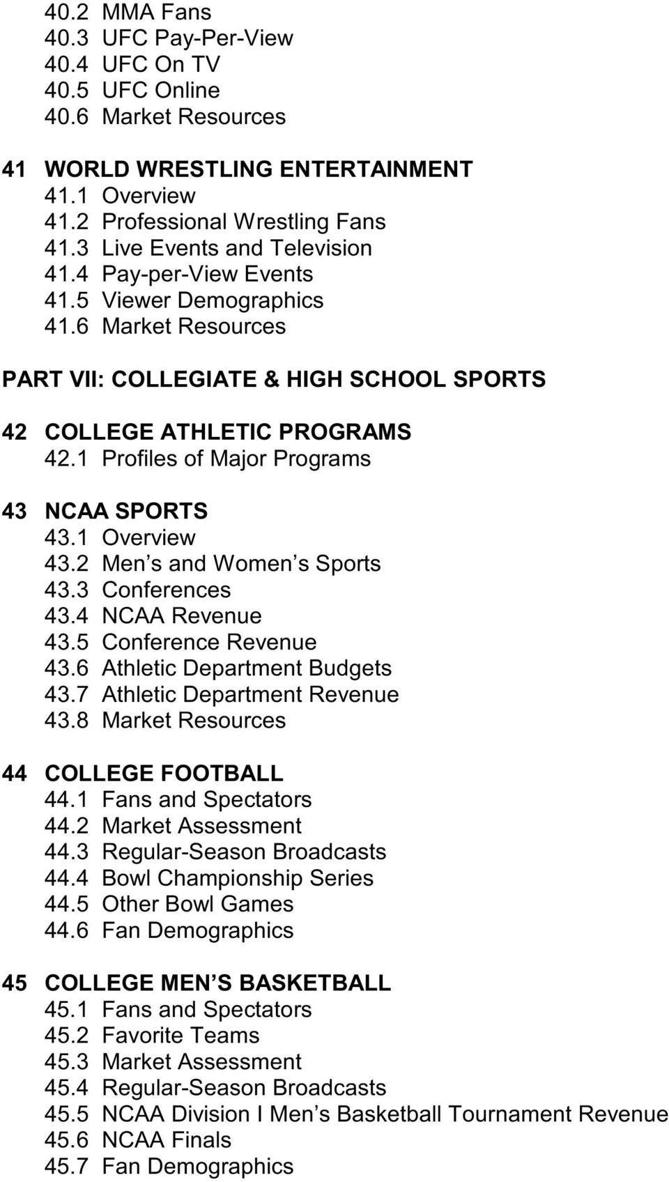 1 Profiles of Major Programs 43 NCAA SPORTS 43.1 Overview 43.2 Men s and Women s Sports 43.3 Conferences 43.4 NCAA Revenue 43.5 Conference Revenue 43.6 Athletic Department Budgets 43.