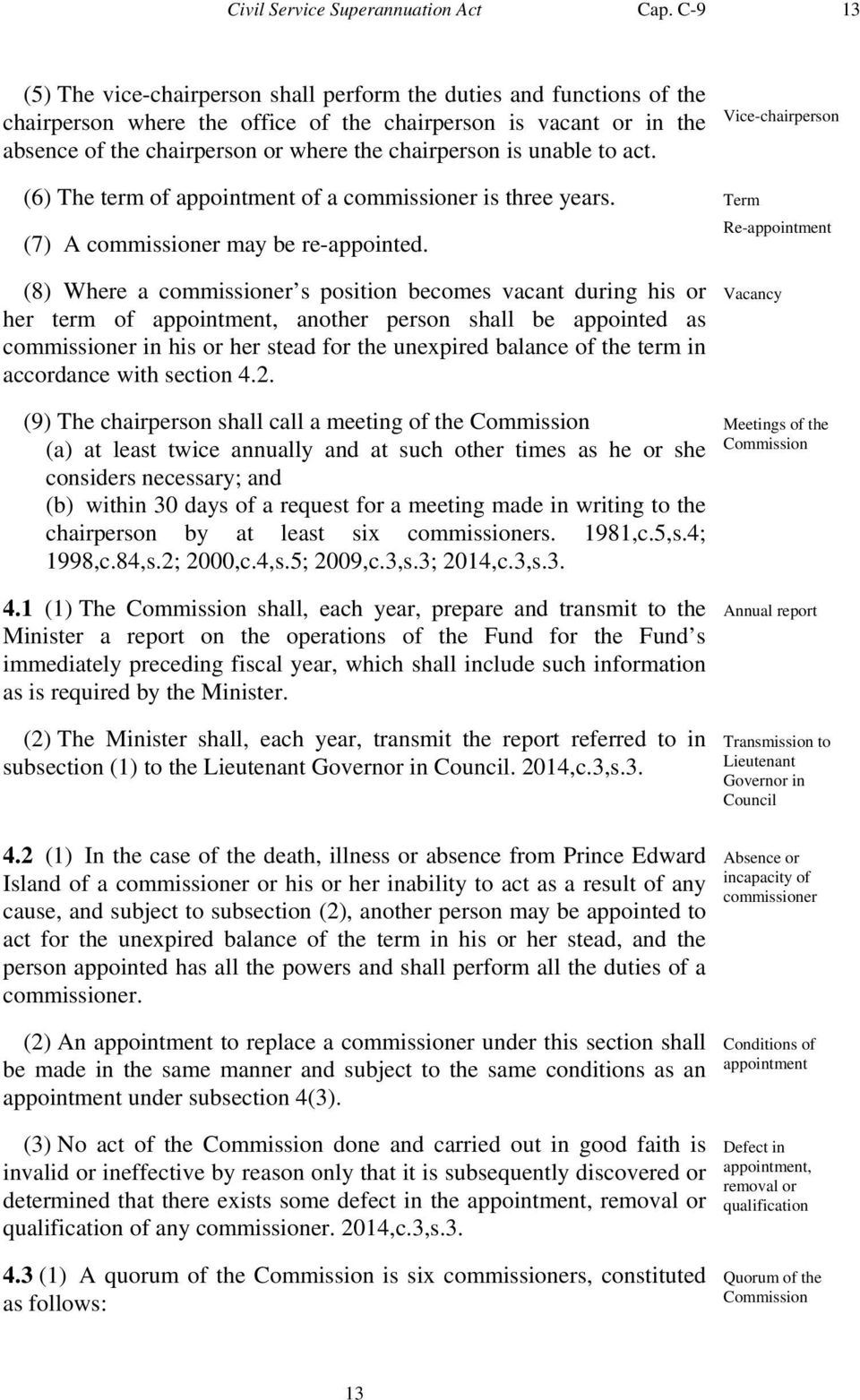 act. (6) The term of appointment of a commissioner is three years. (7) A commissioner may be re-appointed.