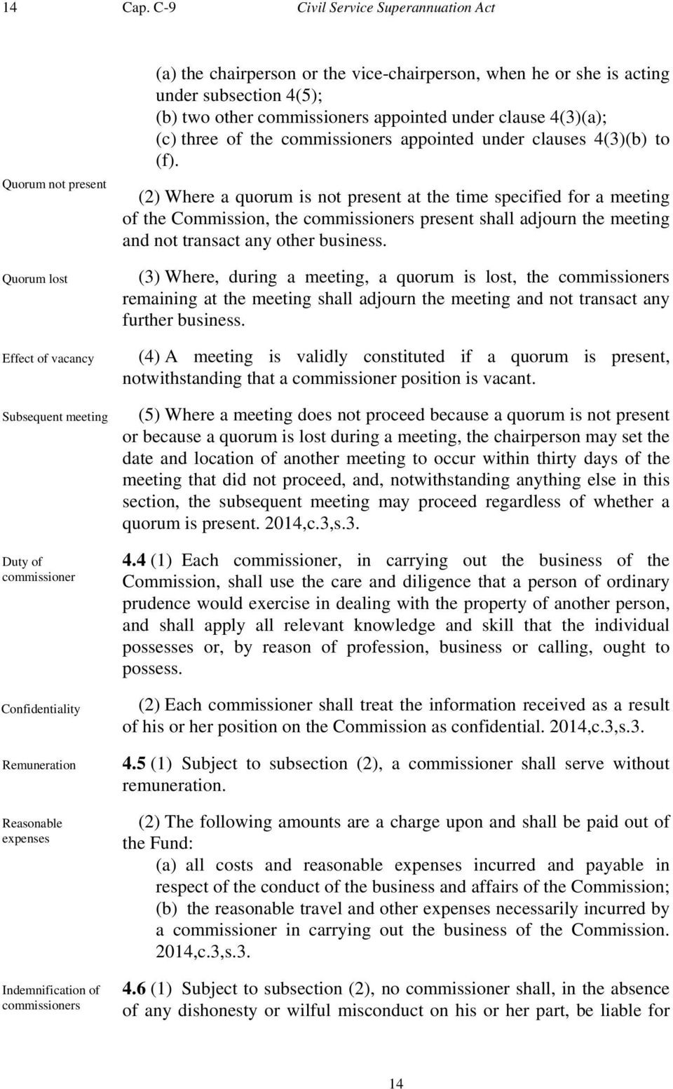 commissioners (a) the chairperson or the vice-chairperson, when he or she is acting under subsection 4(5); (b) two other commissioners appointed under clause 4(3)(a); (c) three of the commissioners