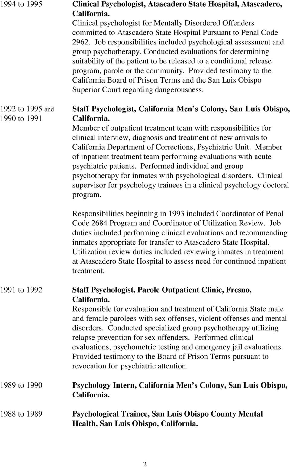 Job responsibilities included psychological assessment and group psychotherapy.