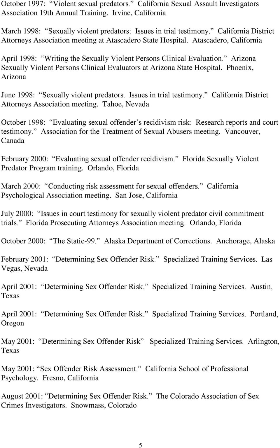 Arizona Sexually Violent Persons Clinical Evaluators at Arizona State Hospital. Phoenix, Arizona June 1998: Sexually violent predators. Issues in trial testimony.