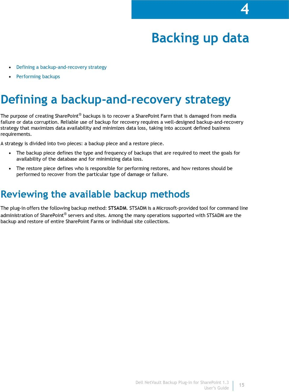 Reliable use of backup for recovery requires a well-designed backup-and-recovery strategy that maximizes data availability and minimizes data loss, taking into account defined business requirements.