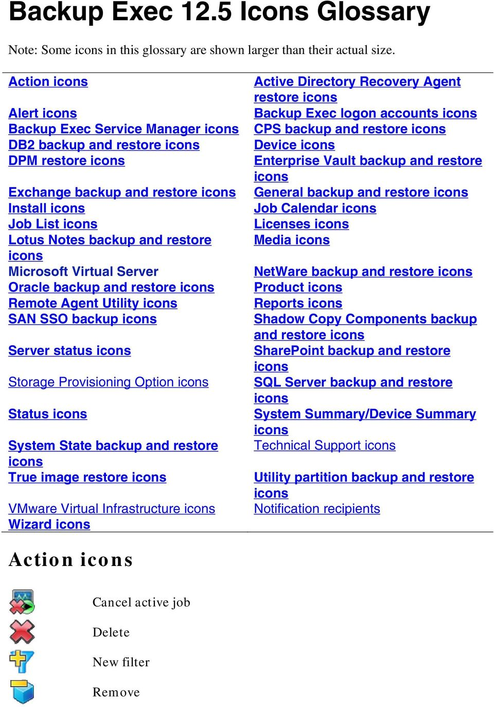 icons Microsoft Virtual Server Oracle backup and restore icons Remote Agent Utility icons SAN SSO backup icons Server status icons Storage Provisioning Option icons Status icons System State backup