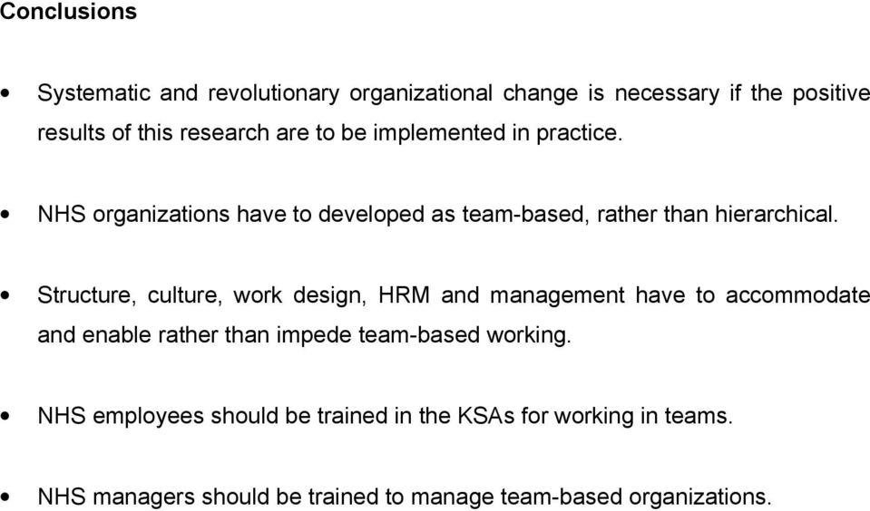Structure, culture, work design, HRM and management have to accommodate and enable rather than impede team-based working.
