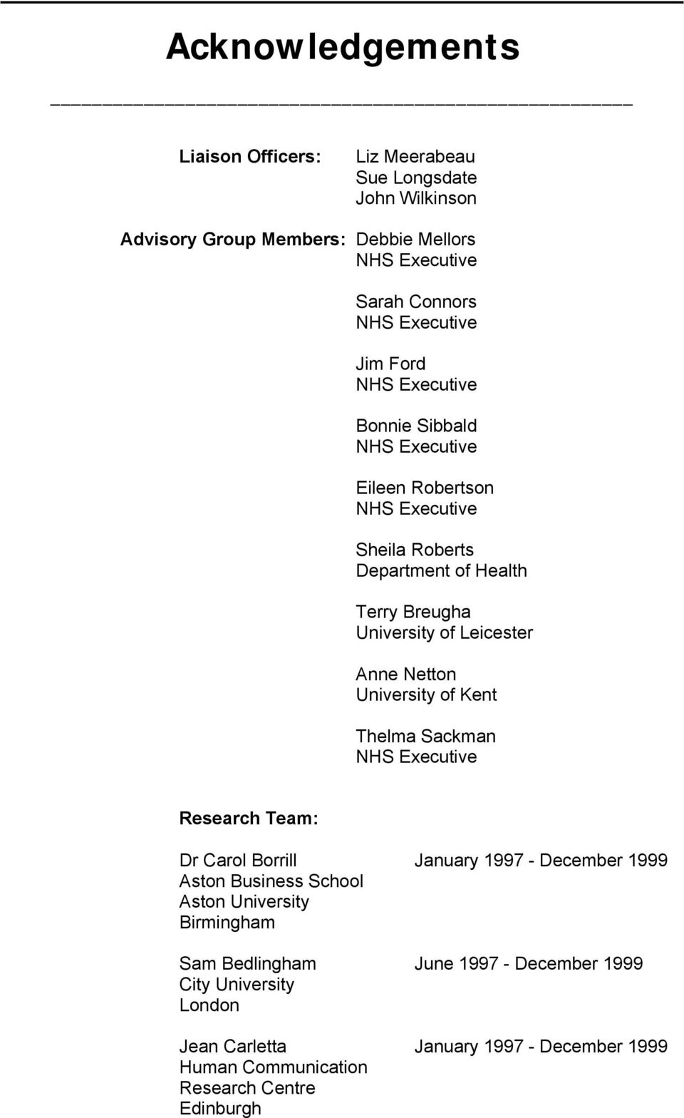 Anne Netton University of Kent Thelma Sackman NHS Executive Research Team: Dr Carol Borrill January 1997 - December 1999 Aston Business School Aston University