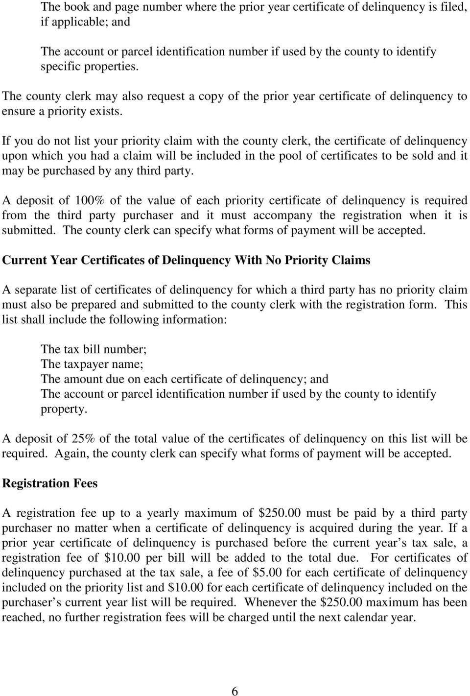 If you do not list your priority claim with the county clerk, the certificate of delinquency upon which you had a claim will be included in the pool of certificates to be sold and it may be purchased