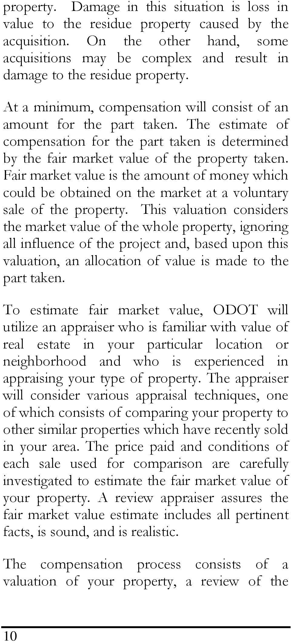 Fair market value is the amount of money which could be obtained on the market at a voluntary sale of the property.
