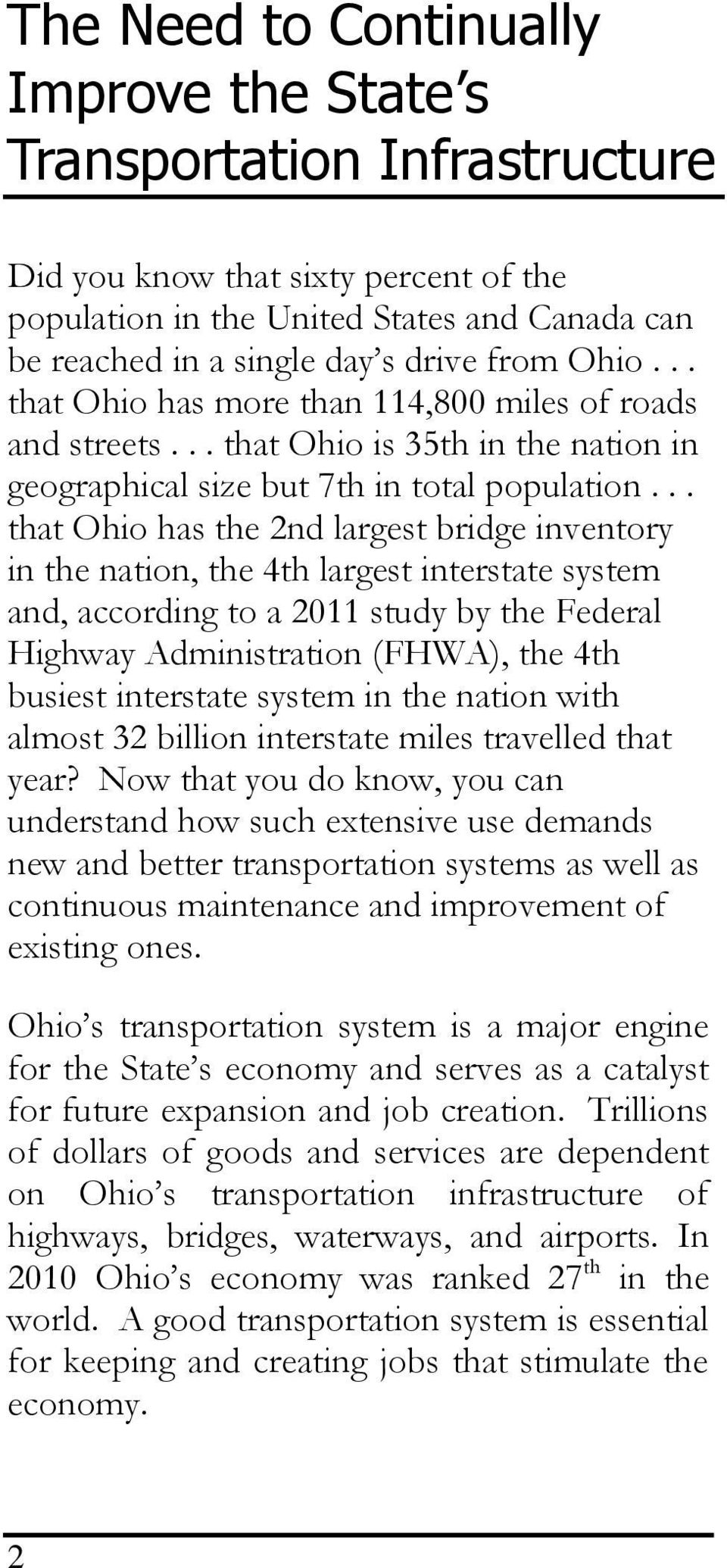 .. that Ohio has the 2nd largest bridge inventory in the nation, the 4th largest interstate system and, according to a 2011 study by the Federal Highway Administration (FHWA), the 4th busiest