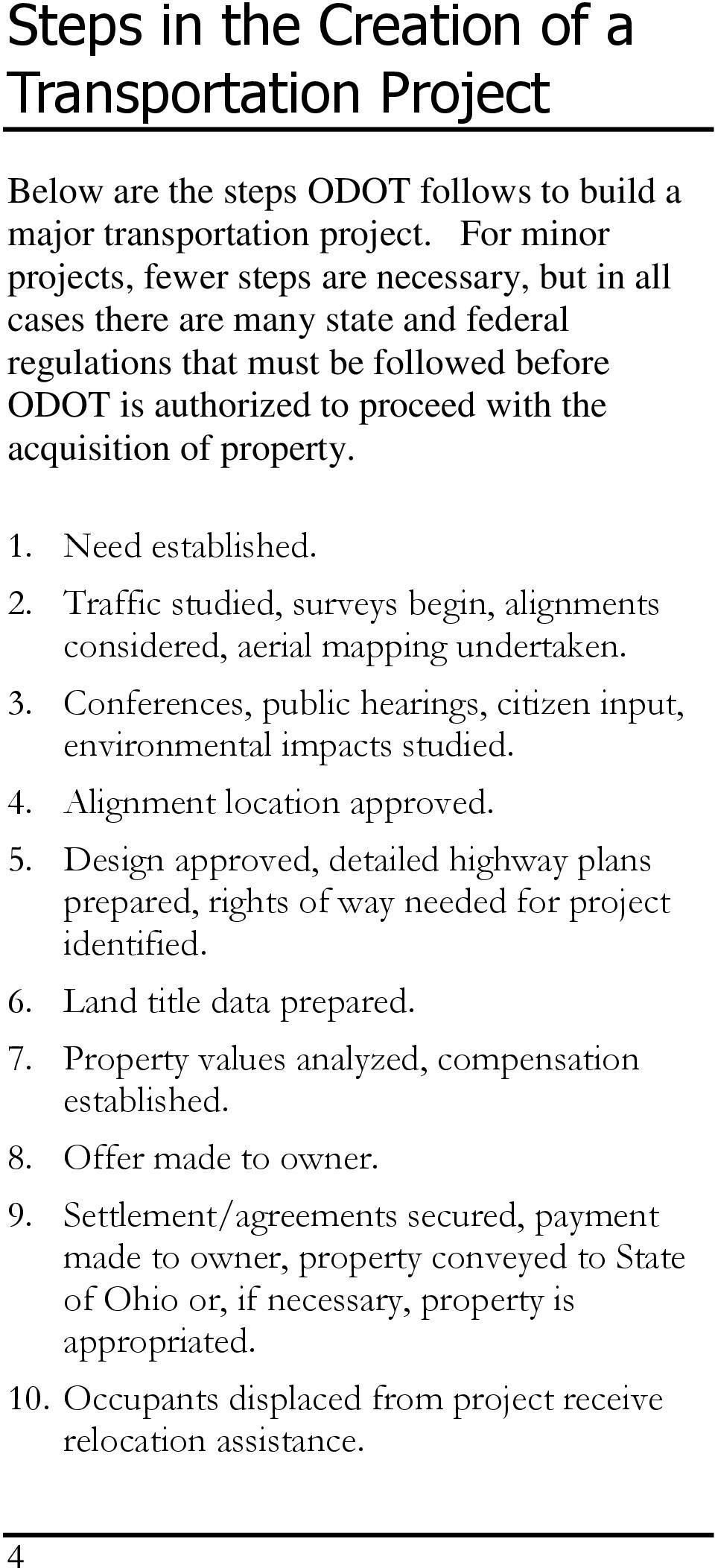 property. 1. Need established. 2. Traffic studied, surveys begin, alignments considered, aerial mapping undertaken. 3. Conferences, public hearings, citizen input, environmental impacts studied. 4.