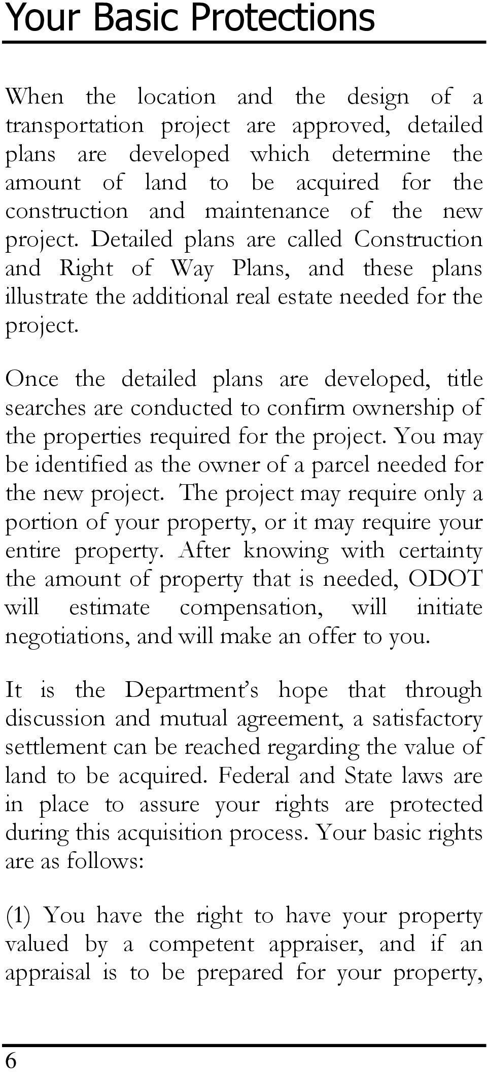 Once the detailed plans are developed, title searches are conducted to confirm ownership of the properties required for the project.