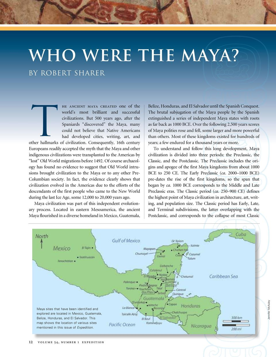 Consequently, 16th century Europeans readily accepted the myth that the Maya and other indigenous civilizations were transplanted to the Americas by lost Old World migrations before 1492.