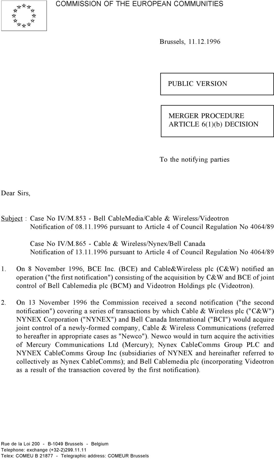 865 - Cable & Wireless/Nynex/Bell Canada Notification of 13.11.1996 pursuant to Article 4 of Council Regulation No 4064/89 1. On 8 November 1996, BCE Inc.