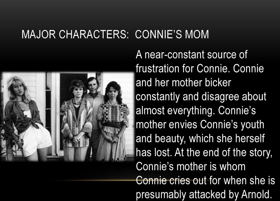 Connie s mother envies Connie s youth and beauty, which she herself has lost.