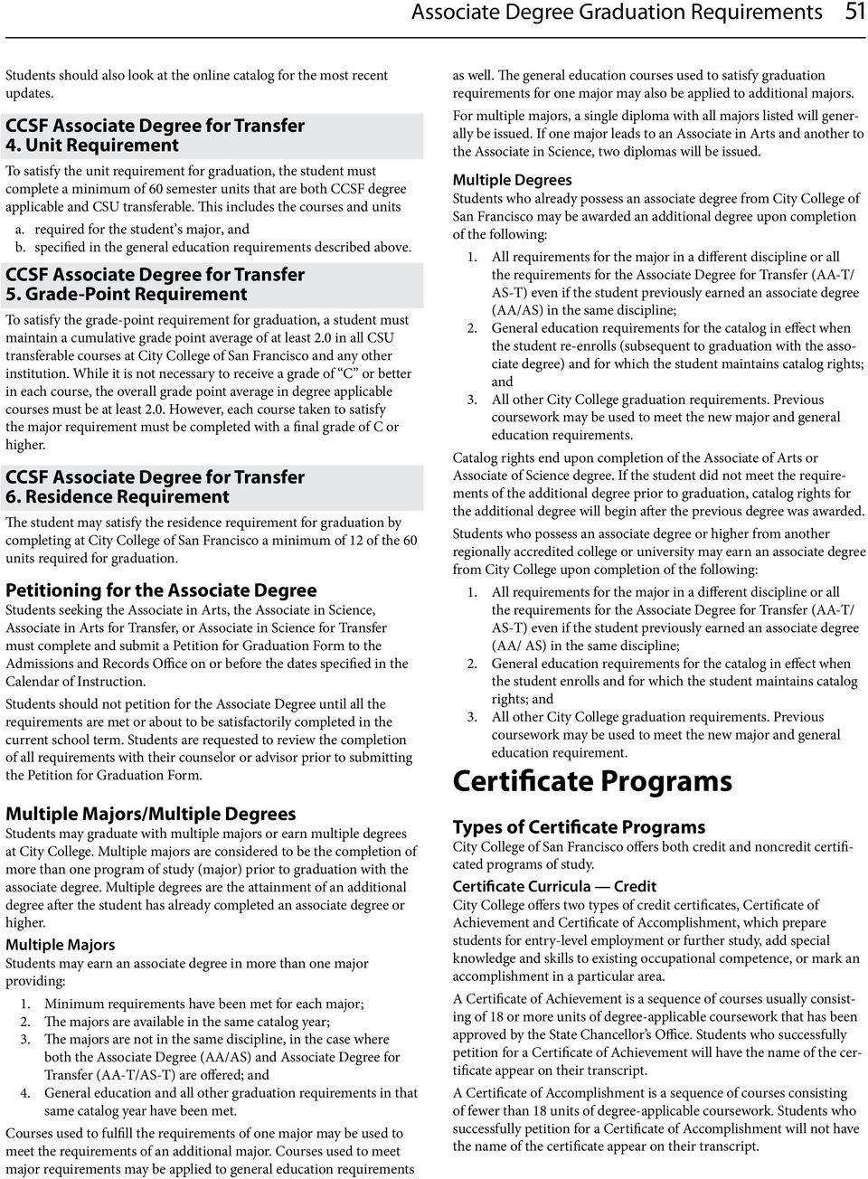 This includes the courses and units a. required for the student s major, and b. specified in the general education requirements described above. for Transfer 5.