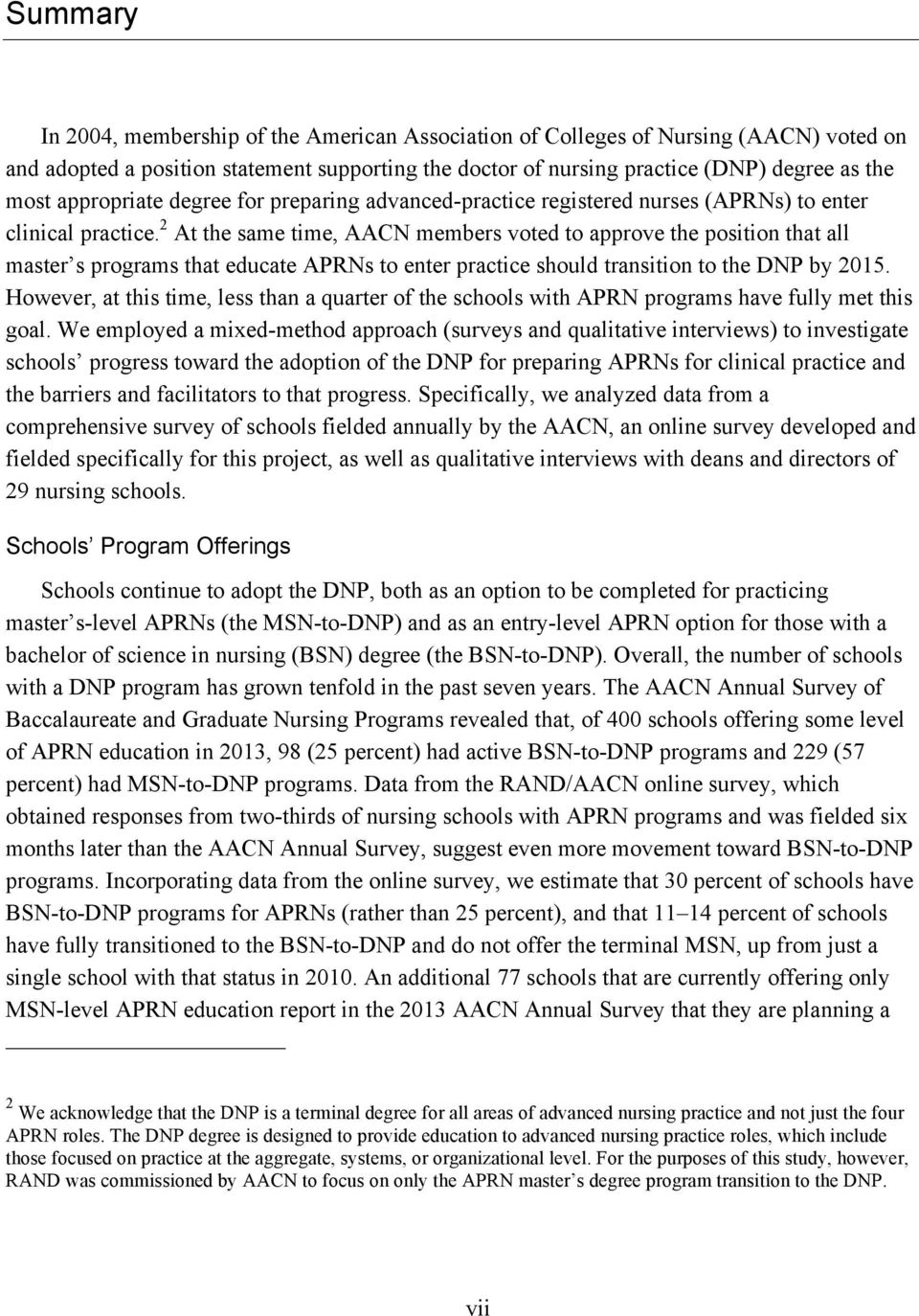 2 At the same time, AACN members voted to approve the position that all master s programs that educate APRNs to enter practice should transition to the DNP by 2015.