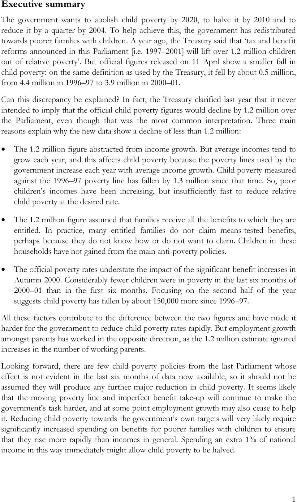 2 million children out of relative poverty. But official figures released on 11 April show a smaller fall in child poverty: on the same definition as used by the Treasury, it fell by about 0.