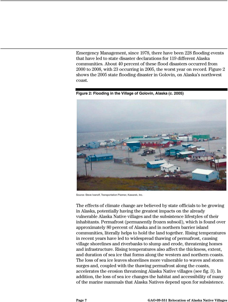 Figure 2 shows the 2005 state flooding disaster in Golovin, on Alaska s northwest coast. Figure 2: Flooding in the Village of Golovin, Alaska (c.