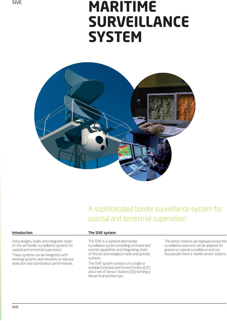 The SIVE system The SIVE is a sophisticated border surveillance system providing command and control capabilities and integrating stateof-the-art technologies in radar and optronic systems.