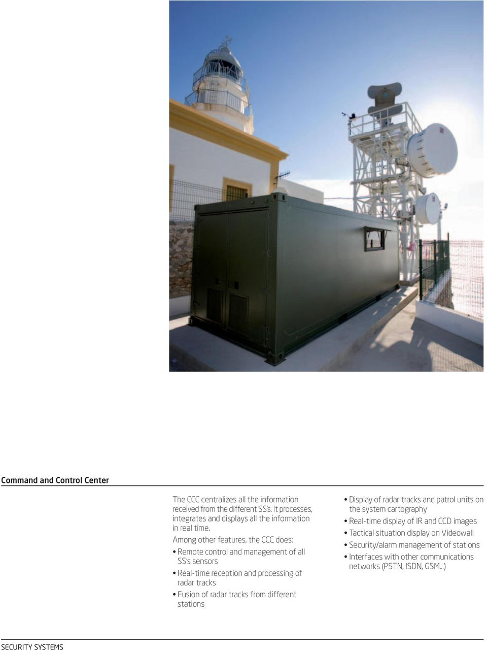 Among other features, the CCC does: Remote control and management of all SS's sensors Real-time reception and processing of radar tracks Fusion of