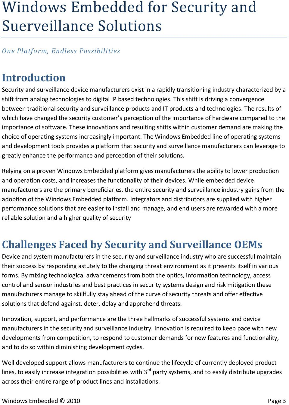 This shift is driving a convergence between traditional security and surveillance products and IT products and technologies.