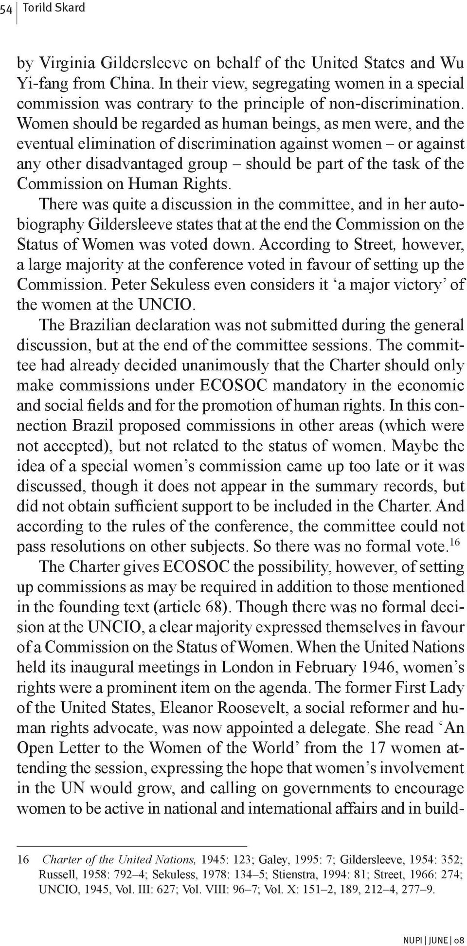 Commission on Human Rights. There was quite a discussion in the committee, and in her autobiography Gildersleeve states that at the end the Commission on the Status of Women was voted down.
