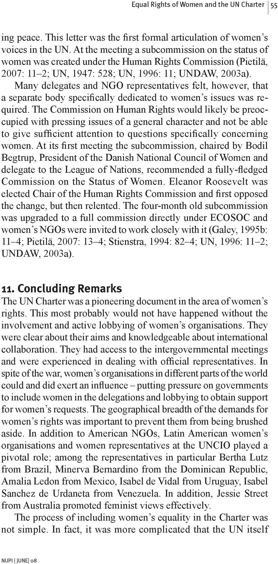 Many delegates and NGO representatives felt, however, that a separate body specifically dedicated to women s issues was required.