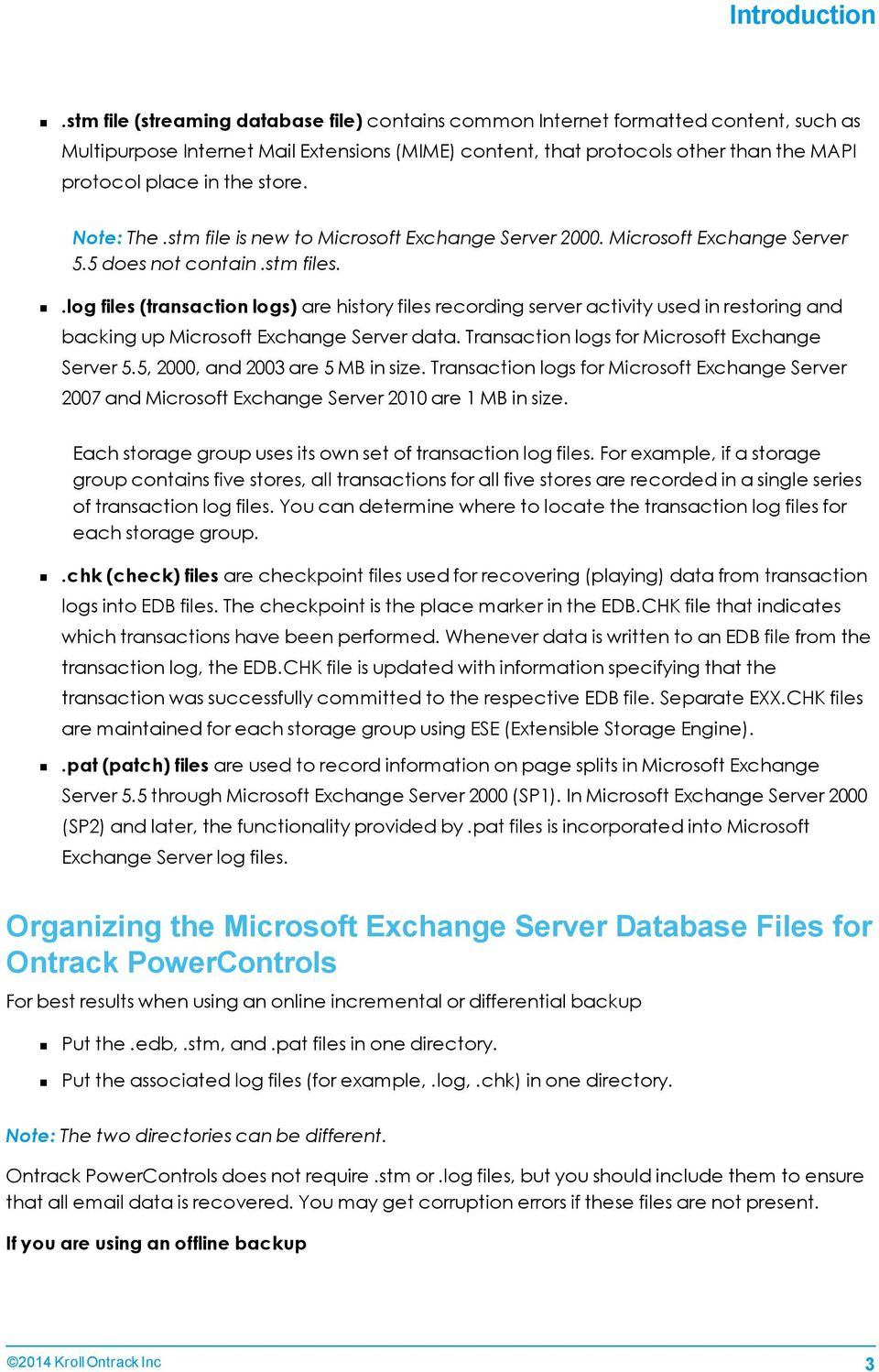 store. Note: The.stm file is new to Microsoft Exchange Server 2000. Microsoft Exchange Server 5.5 does not contain.stm files.